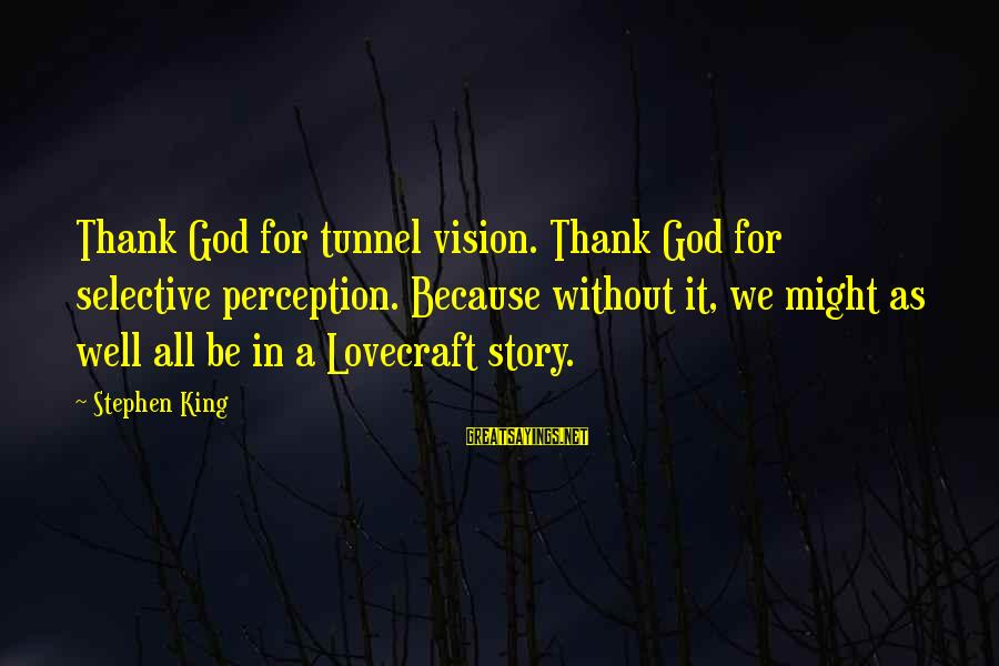 Thank You So Much God Sayings By Stephen King: Thank God for tunnel vision. Thank God for selective perception. Because without it, we might