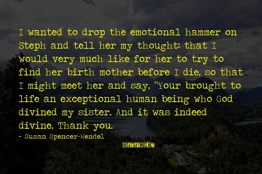 Thank You So Much God Sayings By Susan Spencer-Wendel: I wanted to drop the emotional hammer on Steph and tell her my thought: that