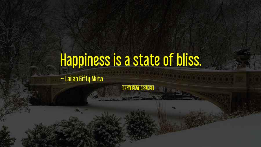 Thankful Life Sayings By Lailah Gifty Akita: Happiness is a state of bliss.