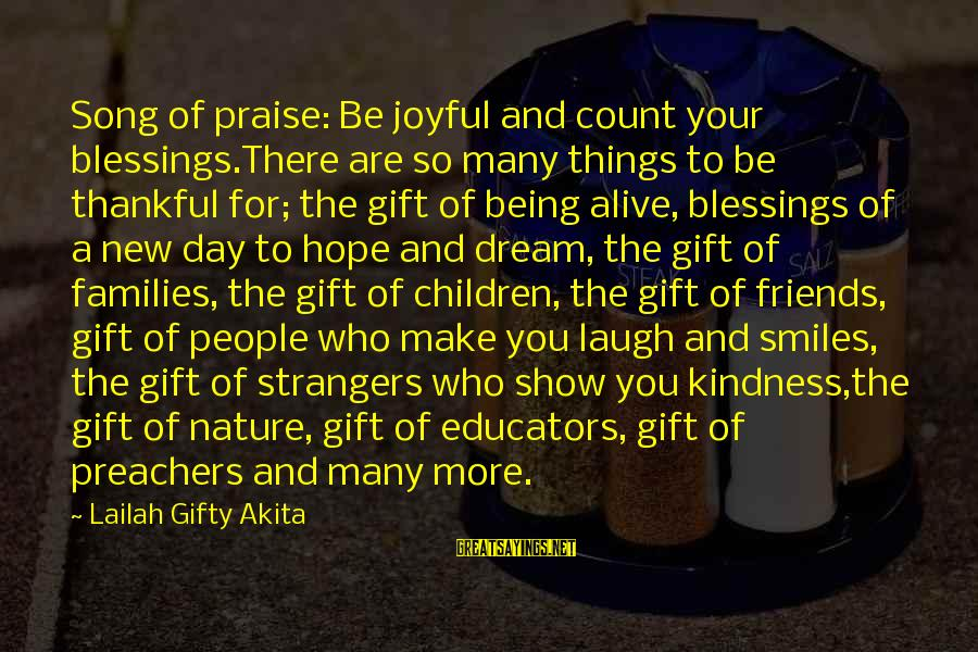 Thankfulness For Friends Sayings By Lailah Gifty Akita: Song of praise: Be joyful and count your blessings.There are so many things to be
