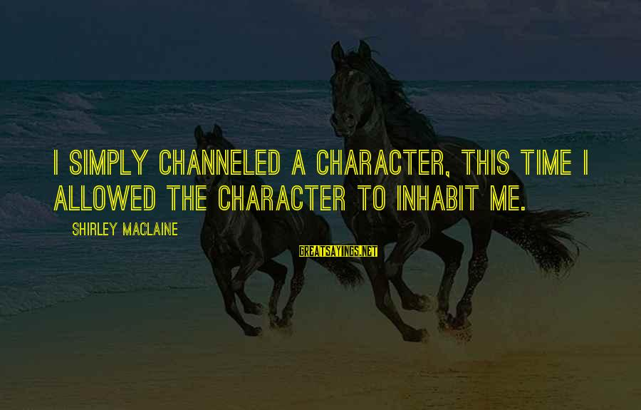 Thanking God For Passing The Exam Sayings By Shirley Maclaine: I simply channeled a character, this time I allowed the character to inhabit me.