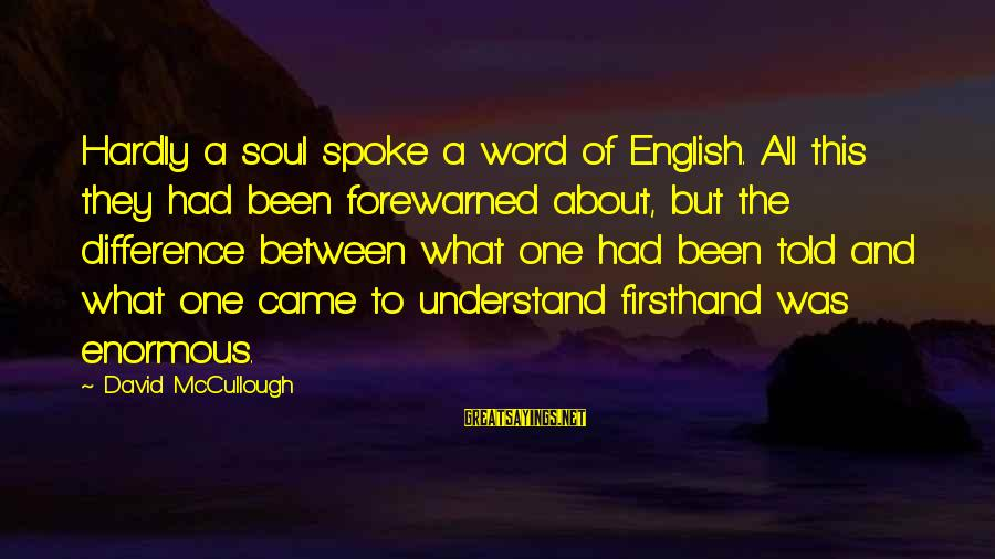Thanks For Guidance And Support Sayings By David McCullough: Hardly a soul spoke a word of English. All this they had been forewarned about,