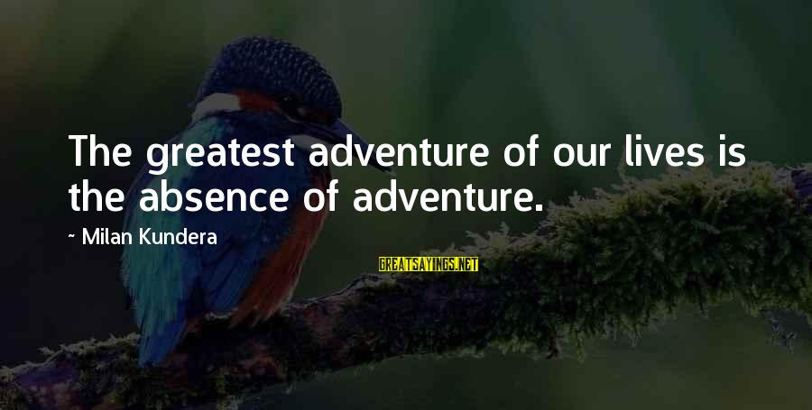 Thanks For Guidance And Support Sayings By Milan Kundera: The greatest adventure of our lives is the absence of adventure.