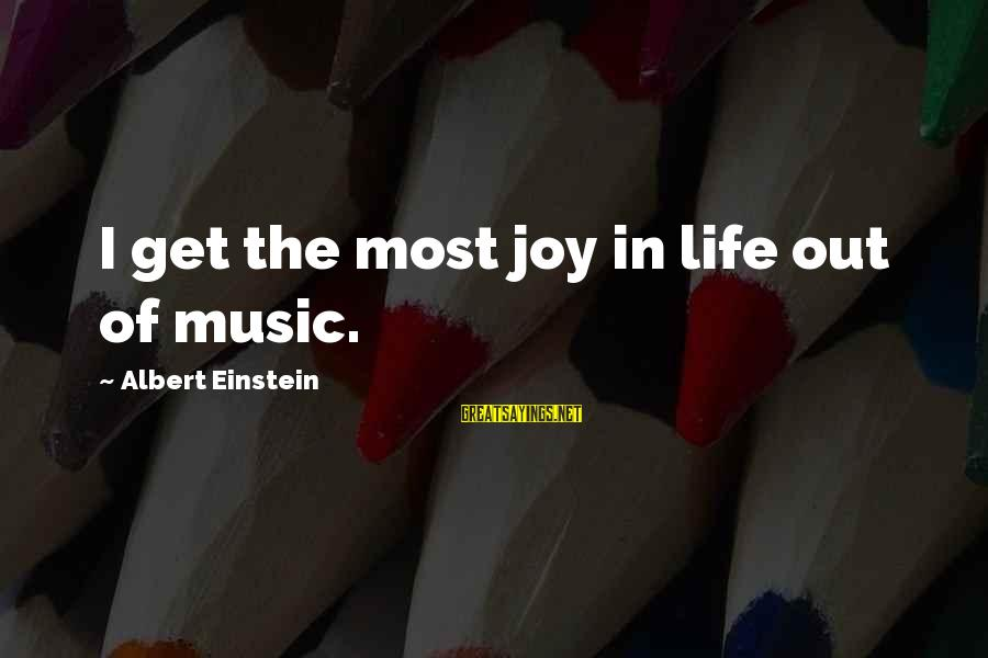 Thanks For Not Being There When I Needed You Sayings By Albert Einstein: I get the most joy in life out of music.