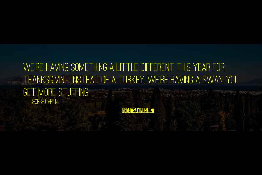 Thanksgiving Stuffing Sayings By George Carlin: We're having something a little different this year for Thanksgiving. Instead of a turkey, we're