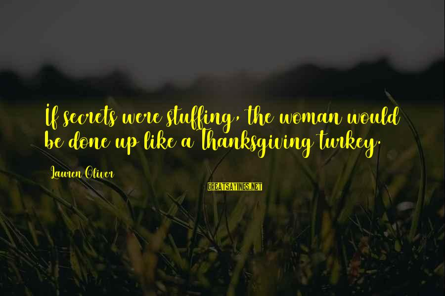 Thanksgiving Stuffing Sayings By Lauren Oliver: If secrets were stuffing, the woman would be done up like a Thanksgiving turkey.
