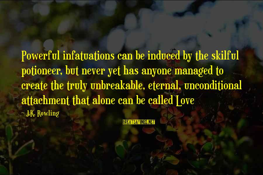 That Love Sayings By J.K. Rowling: Powerful infatuations can be induced by the skilful potioneer, but never yet has anyone managed