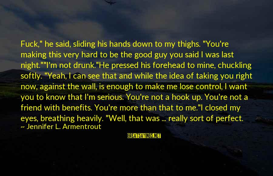 "That Love Sayings By Jennifer L. Armentrout: Fuck,"" he said, sliding his hands down to my thighs. ""You're making this very hard"
