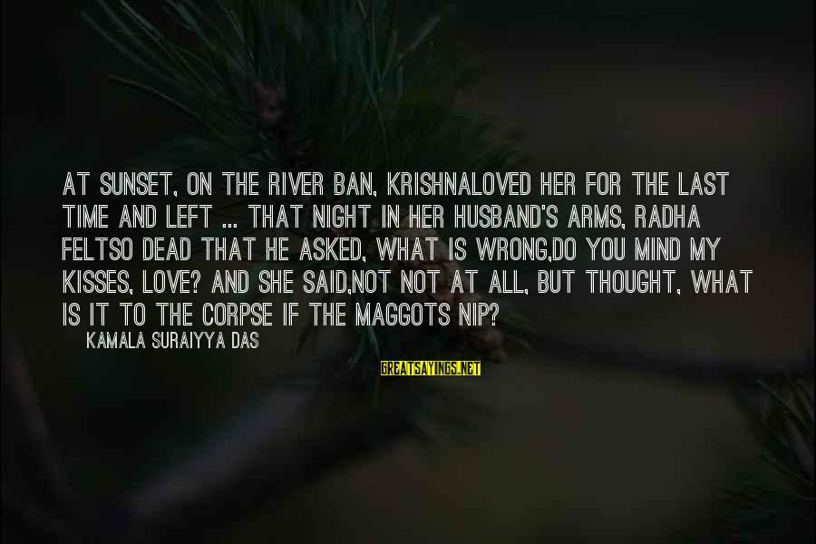 That Love Sayings By Kamala Suraiyya Das: At sunset, on the river ban, KrishnaLoved her for the last time and left ...