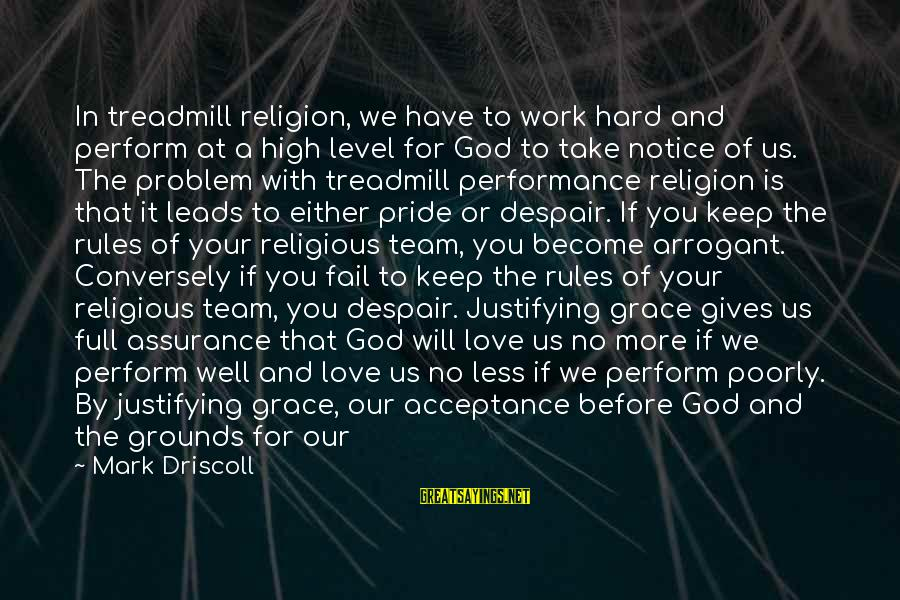 That Love Sayings By Mark Driscoll: In treadmill religion, we have to work hard and perform at a high level for