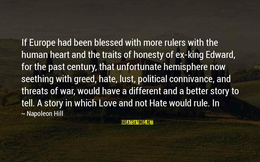 That Love Sayings By Napoleon Hill: If Europe had been blessed with more rulers with the human heart and the traits