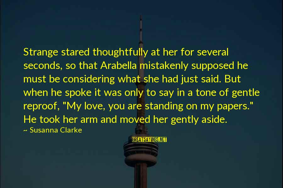 That Love Sayings By Susanna Clarke: Strange stared thoughtfully at her for several seconds, so that Arabella mistakenly supposed he must