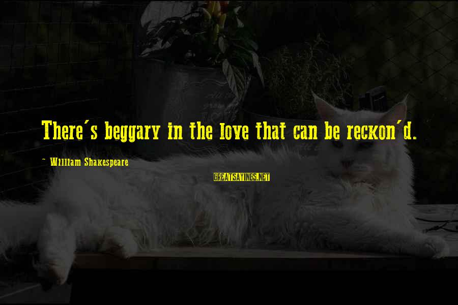 That Love Sayings By William Shakespeare: There's beggary in the love that can be reckon'd.