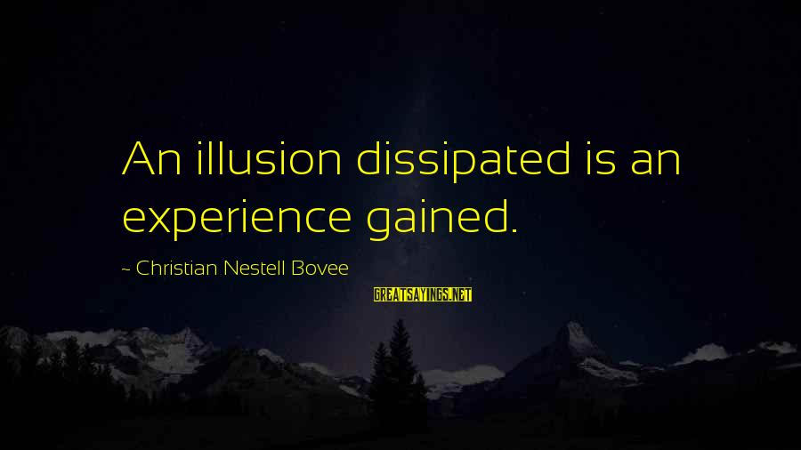 Thatall Sayings By Christian Nestell Bovee: An illusion dissipated is an experience gained.