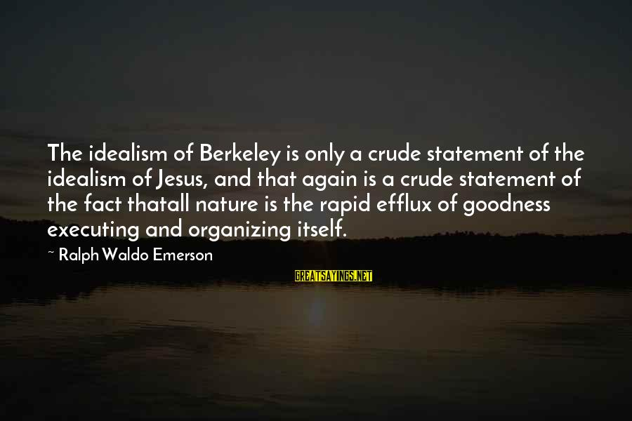 Thatall Sayings By Ralph Waldo Emerson: The idealism of Berkeley is only a crude statement of the idealism of Jesus, and