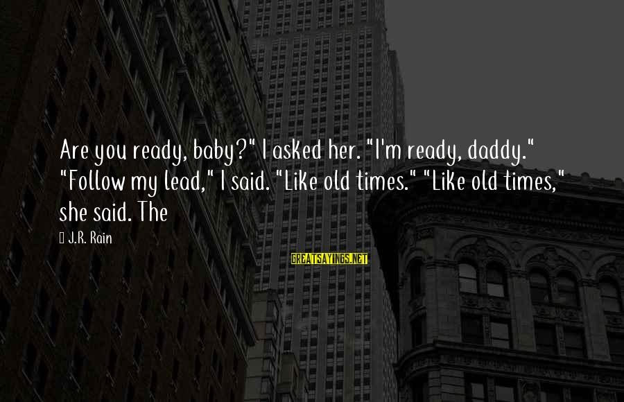 "That's Just My Baby Daddy Sayings By J.R. Rain: Are you ready, baby?"" I asked her. ""I'm ready, daddy."" ""Follow my lead,"" I said."