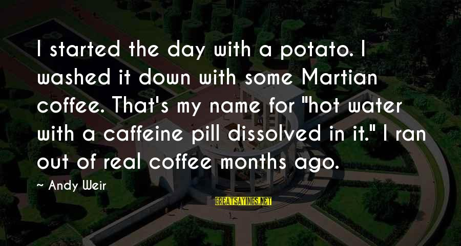 That's My Name Sayings By Andy Weir: I started the day with a potato. I washed it down with some Martian coffee.