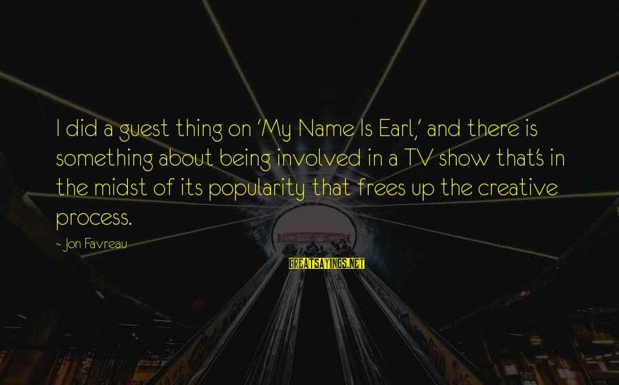 That's My Name Sayings By Jon Favreau: I did a guest thing on 'My Name Is Earl,' and there is something about