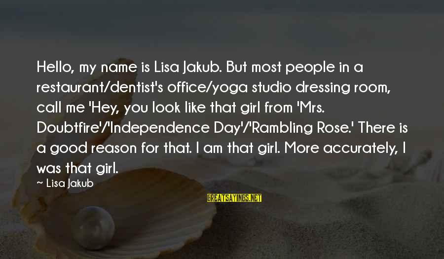 That's My Name Sayings By Lisa Jakub: Hello, my name is Lisa Jakub. But most people in a restaurant/dentist's office/yoga studio dressing