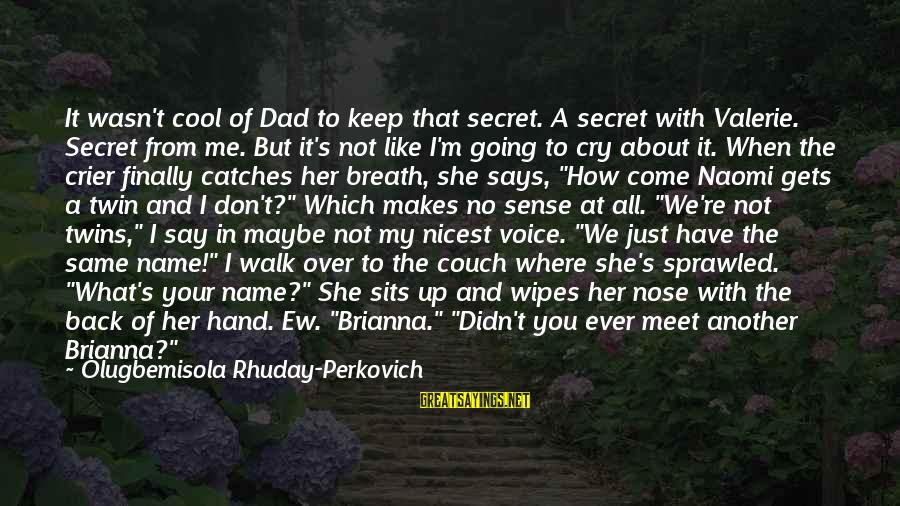 That's My Name Sayings By Olugbemisola Rhuday-Perkovich: It wasn't cool of Dad to keep that secret. A secret with Valerie. Secret from