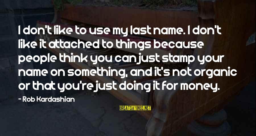 That's My Name Sayings By Rob Kardashian: I don't like to use my last name. I don't like it attached to things