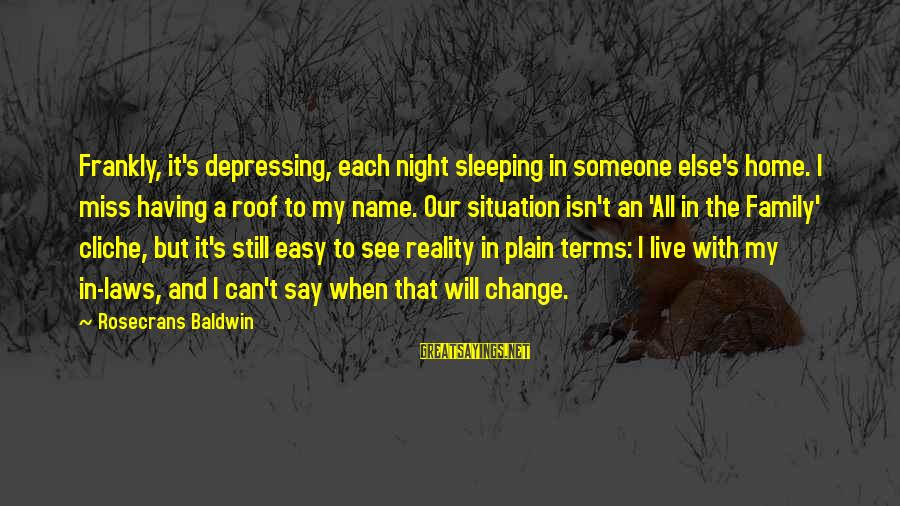 That's My Name Sayings By Rosecrans Baldwin: Frankly, it's depressing, each night sleeping in someone else's home. I miss having a roof