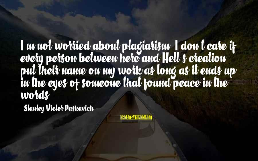 That's My Name Sayings By Stanley Victor Paskavich: I'm not worried about plagiarism, I don't care if every person between here and Hell's