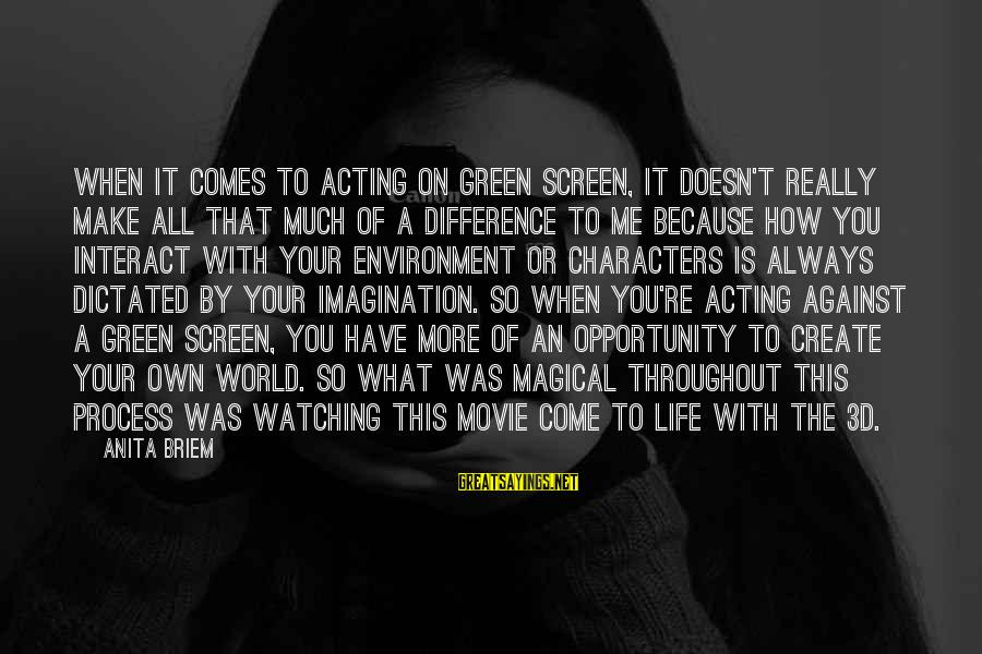 The 3d Sayings By Anita Briem: When it comes to acting on green screen, it doesn't really make all that much