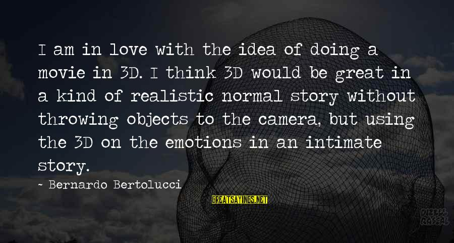 The 3d Sayings By Bernardo Bertolucci: I am in love with the idea of doing a movie in 3D. I think