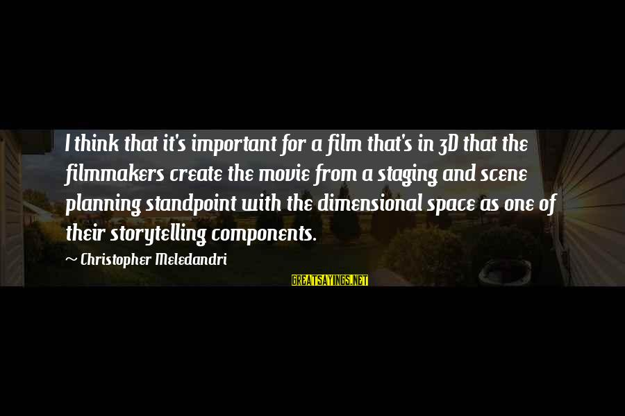 The 3d Sayings By Christopher Meledandri: I think that it's important for a film that's in 3D that the filmmakers create