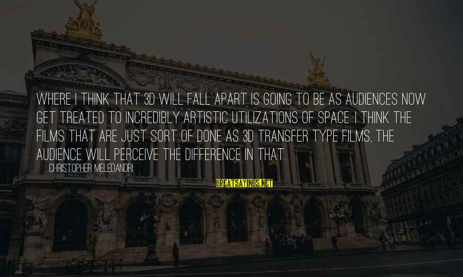 The 3d Sayings By Christopher Meledandri: Where I think that 3D will fall apart is going to be as audiences now