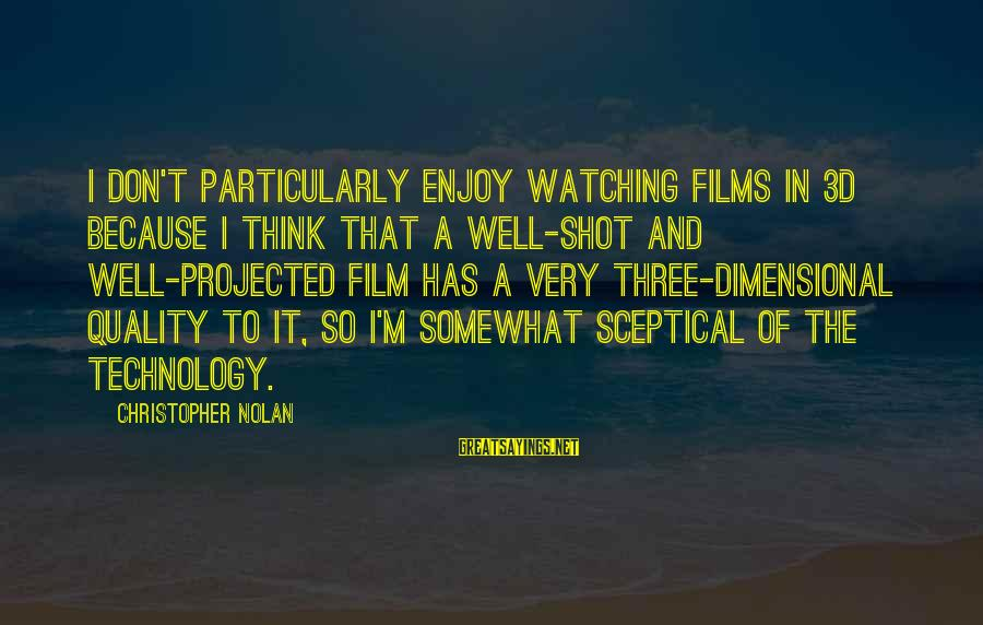 The 3d Sayings By Christopher Nolan: I don't particularly enjoy watching films in 3D because I think that a well-shot and