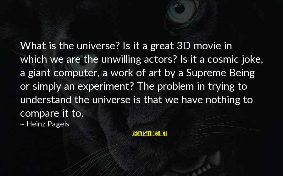 The 3d Sayings By Heinz Pagels: What is the universe? Is it a great 3D movie in which we are the