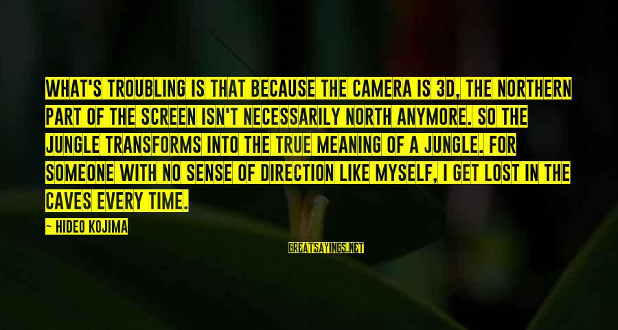 The 3d Sayings By Hideo Kojima: What's troubling is that because the camera is 3D, the northern part of the screen