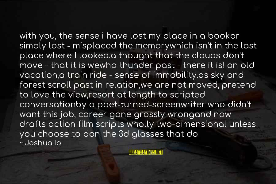 The 3d Sayings By Joshua Ip: with you, the sense i have lost my place in a bookor simply lost -