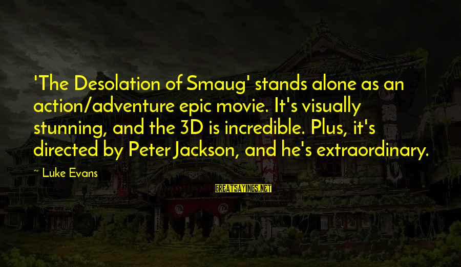 The 3d Sayings By Luke Evans: 'The Desolation of Smaug' stands alone as an action/adventure epic movie. It's visually stunning, and