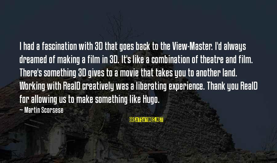 The 3d Sayings By Martin Scorsese: I had a fascination with 3D that goes back to the View-Master. I'd always dreamed