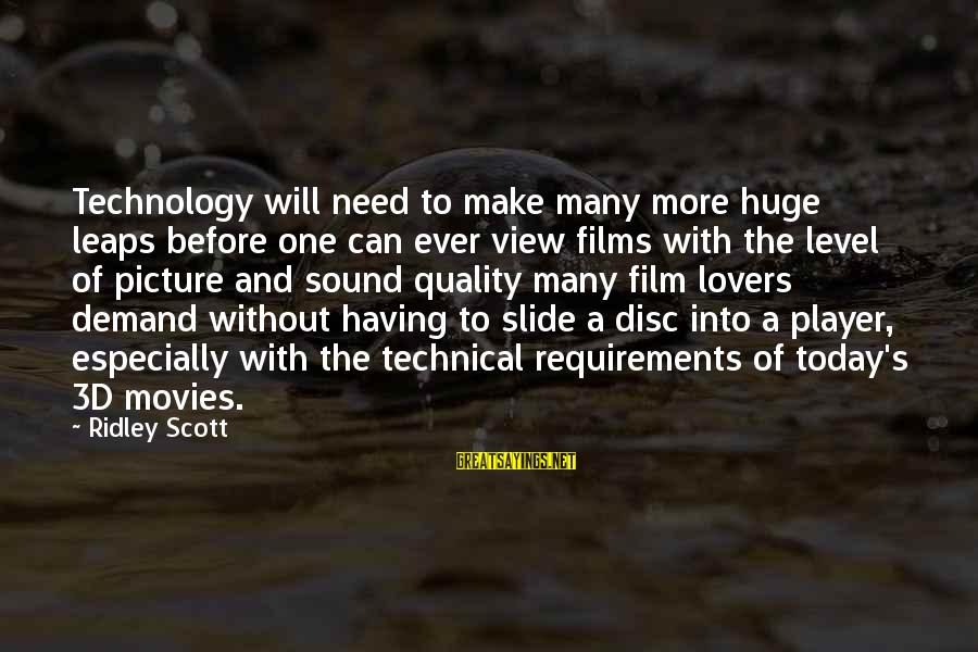 The 3d Sayings By Ridley Scott: Technology will need to make many more huge leaps before one can ever view films