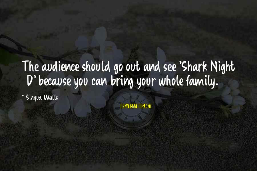 The 3d Sayings By Sinqua Walls: The audience should go out and see 'Shark Night 3D' because you can bring your