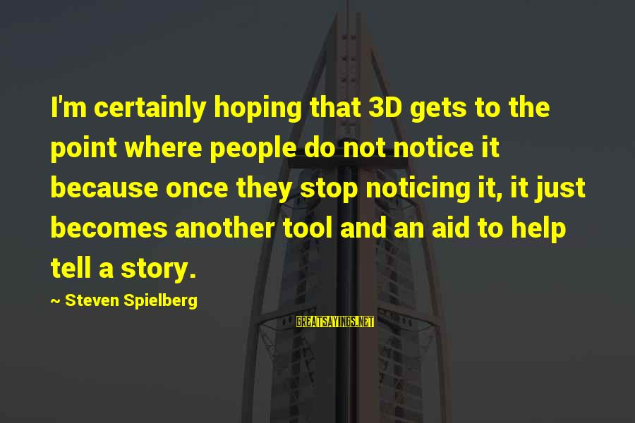 The 3d Sayings By Steven Spielberg: I'm certainly hoping that 3D gets to the point where people do not notice it