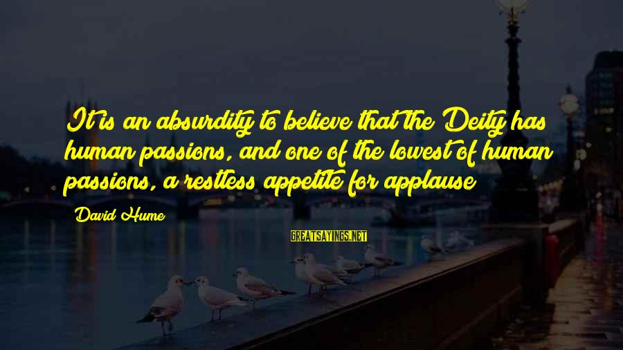 The Absurdity Of Religion Sayings By David Hume: It is an absurdity to believe that the Deity has human passions, and one of