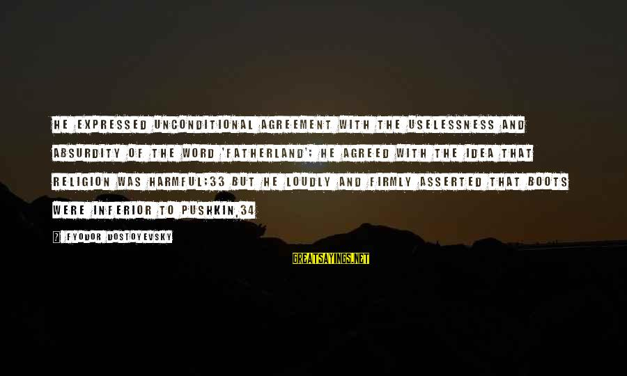 The Absurdity Of Religion Sayings By Fyodor Dostoyevsky: He expressed unconditional agreement with the uselessness and absurdity of the word 'fatherland'; he agreed