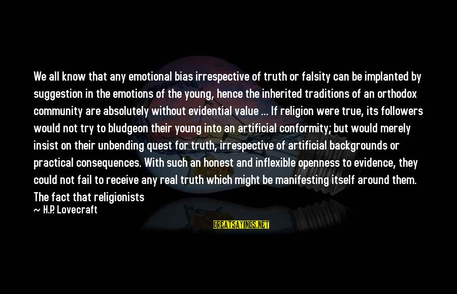 The Absurdity Of Religion Sayings By H.P. Lovecraft: We all know that any emotional bias irrespective of truth or falsity can be implanted