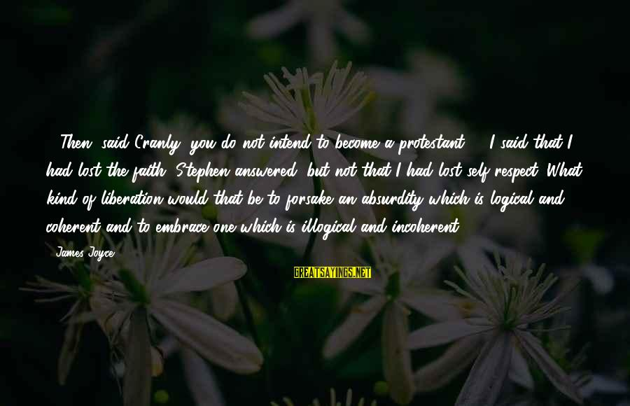 The Absurdity Of Religion Sayings By James Joyce: - Then, said Cranly, you do not intend to become a protestant? - I said