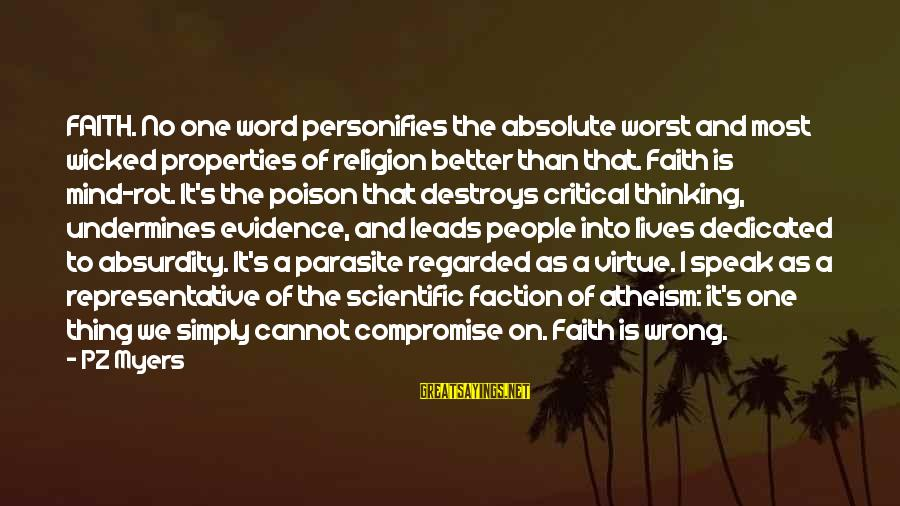 The Absurdity Of Religion Sayings By PZ Myers: FAITH. No one word personifies the absolute worst and most wicked properties of religion better