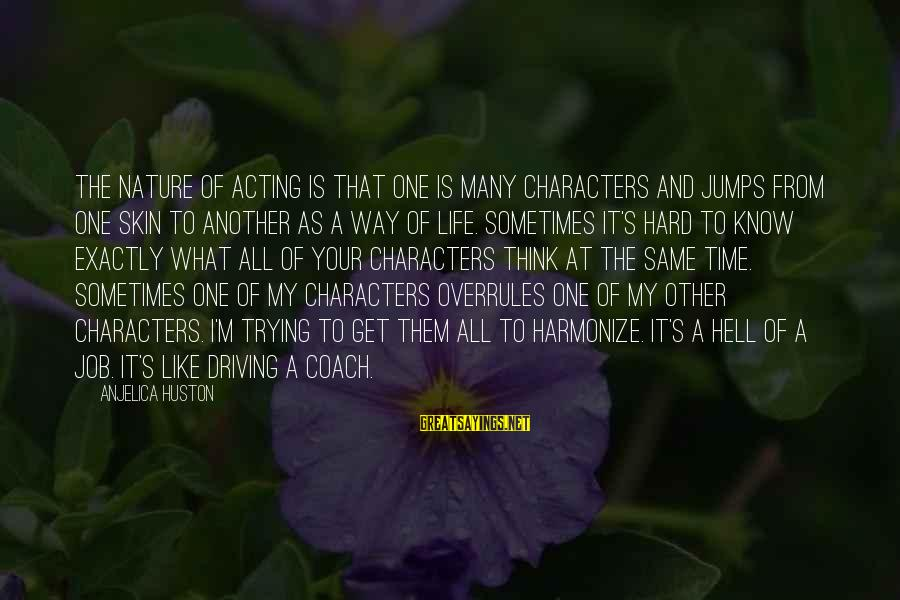 The Age Of Steel Sayings By Anjelica Huston: The nature of acting is that one is many characters and jumps from one skin