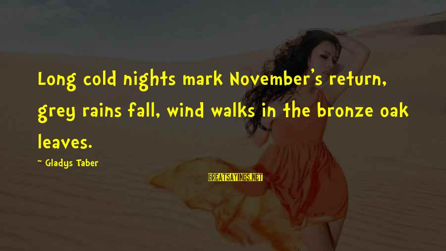 The Age Of Steel Sayings By Gladys Taber: Long cold nights mark November's return, grey rains fall, wind walks in the bronze oak