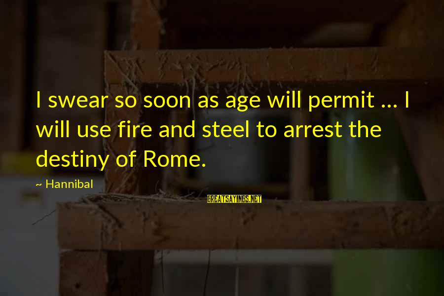 The Age Of Steel Sayings By Hannibal: I swear so soon as age will permit ... I will use fire and steel