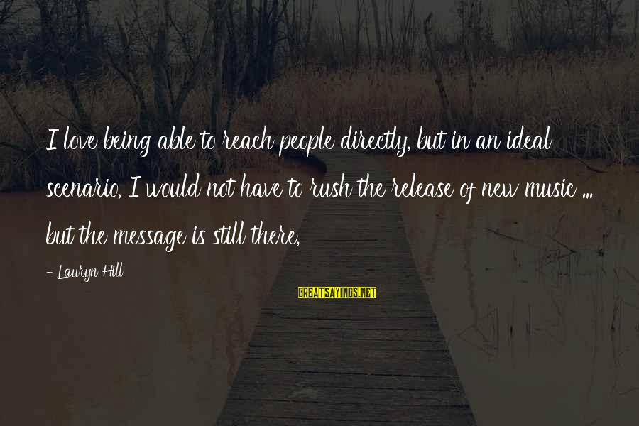 The Age Of Steel Sayings By Lauryn Hill: I love being able to reach people directly, but in an ideal scenario, I would