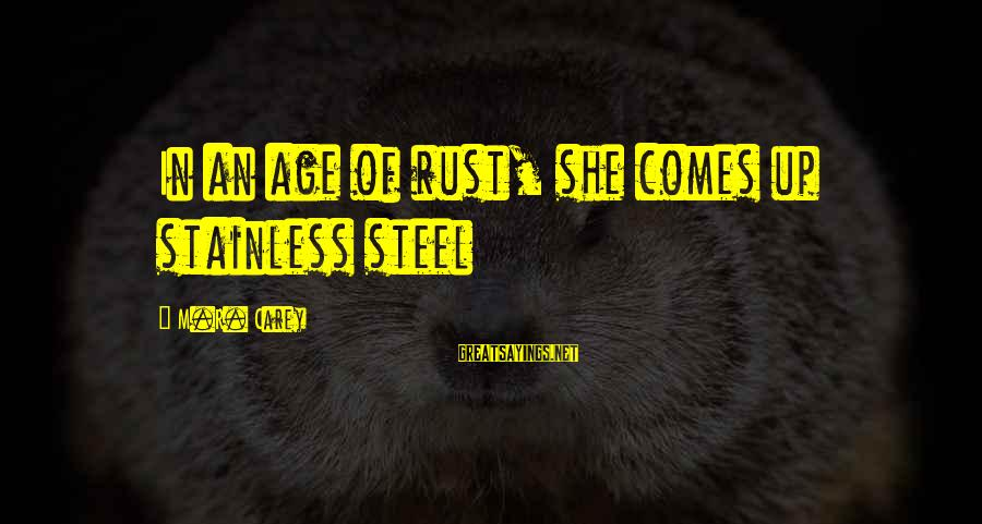 The Age Of Steel Sayings By M.R. Carey: In an age of rust, she comes up stainless steel